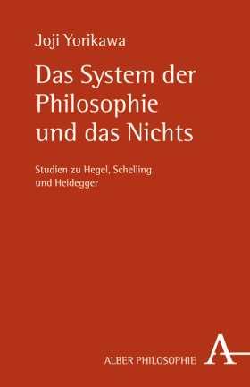 Das System der Philosophie und das Nichts. Studien zu Hegel, Schelling und Heidegger