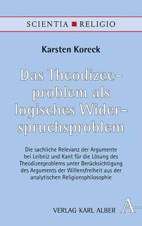 Das Theodizeeproblem als logisches Widerspruchsproblem. Die sachliche Relevanz der Argumente bei Leibniz und Kant für die Lösung des Theodizeeproblems unter Berücksichtigung des Arguments der Willensfreiheit aus der analytischen Religionsphilosophie