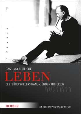 Das unglaubliche Leben des Flötenspielers Hans-Jürgen Hufeisen. Ein Portrait