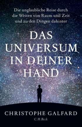 Das Universum in deiner Hand. Die unglaubliche Reise durch die Weiten von Raum und Zeit und zu den Dingen dahinter