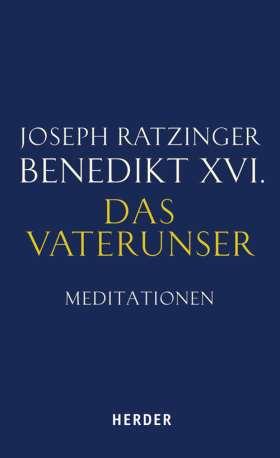 """Das Vaterunser. Meditationen über das Gebet des Herrn aus """"Jesus von Nazareth"""""""