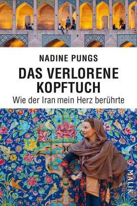 Das verlorene Kopftuch. Wie der Iran mein Herz berührte