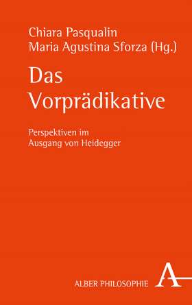 Das Vorprädikative. Perspektiven im Ausgang von Heidegger