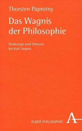 Das Wagnis der Philosophie. Denkwege und Diskurse bei Karl Jaspers