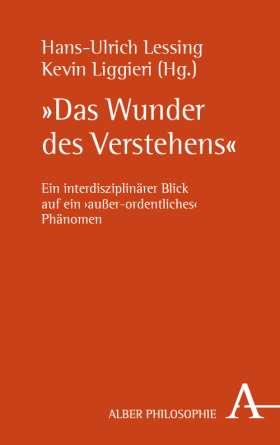 """""""Das Wunder des Verstehens"""" Ein interdisziplinärer Blick auf ein 'außer-ordentliches' Phänomen"""
