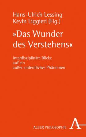 """""""Das Wunder des Verstehens"""" Interdisziplinäre Blicke auf ein außer-ordentliches Phänomen"""