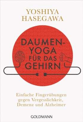 Daumen-Yoga für das Gehirn. Einfache Fingerübungen gegen Vergesslichkeit, Demenz und Alzheimer