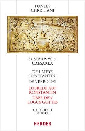 De laude Constantini - Lobrede auf Konstantin / De verbo dei - Über den Logos Gottes. Griechisch - deutsch