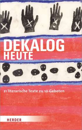 DEKALOG heute. 21 literarische Texte zu 10 Geboten