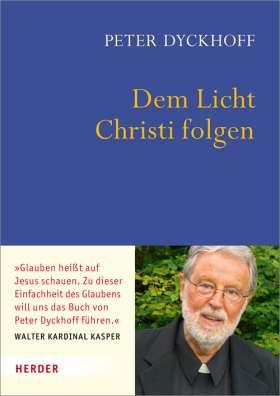 Dem Licht Christi folgen. Inspirationen für ein christliches Leben