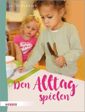 Den Alltag spielen. Kleine Übungen des praktischen Lebens nach Maria Montessori