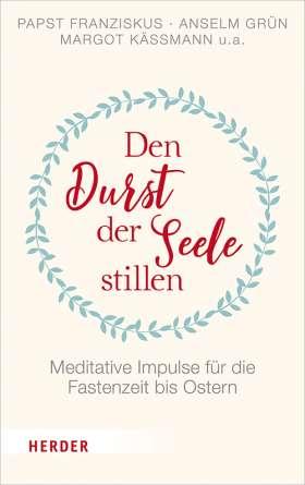 Den Durst der Seele stillen. Meditative Impulse für die Fastenzeit bis Ostern