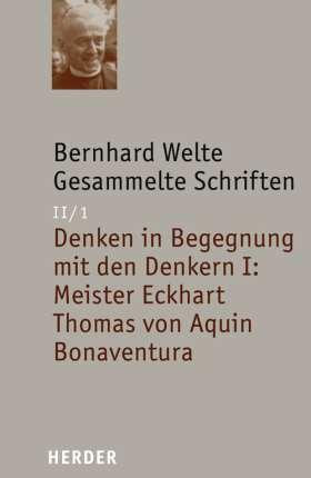 Denken in Begegnung mit den Denkern I: Meister Eckhart  - Thomas von Aquin - Bonaventura