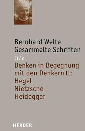 Denken in Begegnung mit den Denkern II: Hegel - Nietzsche - Heidegger