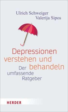 Depression verstehen und behandeln. Der umfassende Ratgeber