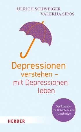 Depressionen verstehen – mit Depressionen leben. Der Ratgeber für Betroffene und Angehörige