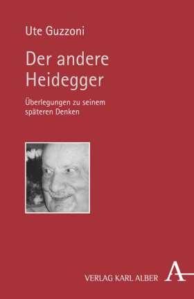 Der andere Heidegger. Überlegungen zu seinem späteren Denken