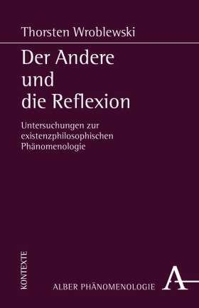 Der Andere und die Reflexion. Untersuchungen zur existenzphilosophischen Phänomenologie