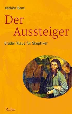 Der Aussteiger. Bruder Klaus für Skeptiker