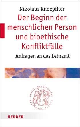 Der Beginn der menschlichen Person und bioethische Konfliktfälle. Anfragen an das Lehramt