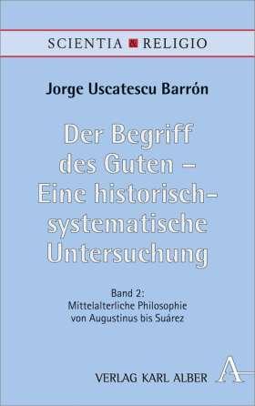Der Begriff des Guten – Eine historisch-systematische Untersuchung. Mittelalterliche Philosophie von Augustinus bis Suárez