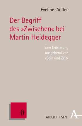 """Der Begriff des """"Zwischen"""" bei Martin Heidegger. Eine Erörterung ausgehend von Sein und Zeit"""