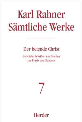 Der betende Christ. Geistliche Schriften und Studien zur Praxis des Glaubens