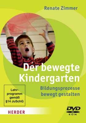 Der bewegte Kindergarten. Bildungsprozesse bewegt gestalten