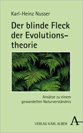 Der blinde Fleck der Evolutionstheorie. Ansätze zu einem gewandelten Naturverständnis