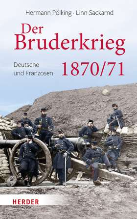 Der Bruderkrieg. Deutsche und Franzosen 1870/71