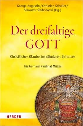 Der dreifaltige Gott. Christlicher Glaube im säkularen Zeitalter. Für Gerhard Kardinal Müller