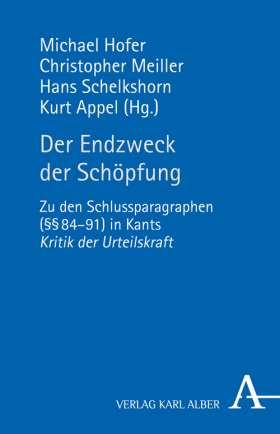 Der Endzweck der Schöpfung. Zu den Schlussparagraphen (§§ 84-91) in Kants Kritik der Urteilskraft