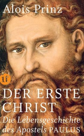 Der erste Christ. Die Lebensgeschichte des Apostels Paulus