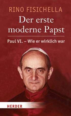 Der erste moderne Papst. Paul VI. - wie er wirklich war