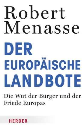 Der Europäische Landbote. Die Wut der Bürger und der Friede Europas oder Warum die geschenkte Demokratie einer erkämpften weichen muss