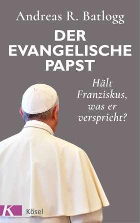 Der evangelische Papst. Hält Franziskus, was er verspricht?