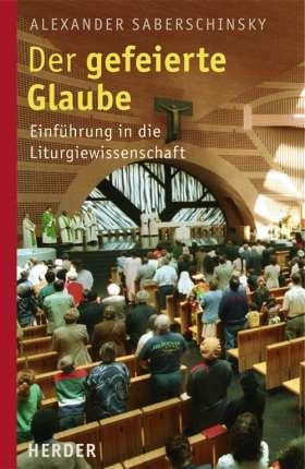 Der gefeierte Glaube. Einführung in die Liturgiewissenschaft