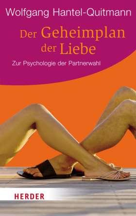 Der Geheimplan der Liebe. Zur Psychologie der Partnerwahl