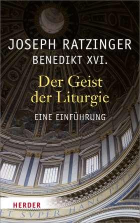 Der Geist der Liturgie. Eine Einführung