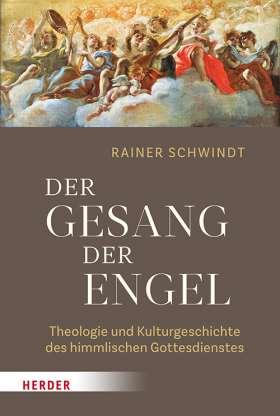 Der Gesang der Engel. Theologie und Kulturgeschichte des himmlischen Gottesdienstes