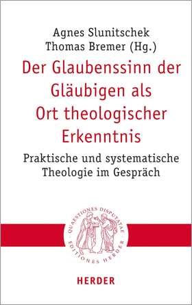 Der Glaubenssinn der Gläubigen als Ort theologischer Erkenntnis. Praktische und systematische Theologie im Gespräch