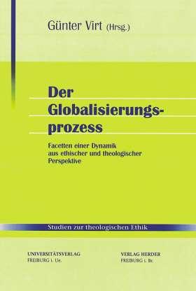 Der Globalisierungsprozess. Facetten einer Dynamik aus ethischer und theologischer Perspektive