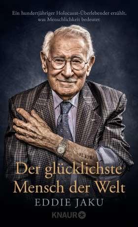 Der glücklichste Mensch der Welt. Ein hundertjähriger Holocaust-Überlebender erzählt, warum Liebe und Hoffnung stärker sind als der Hass