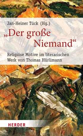 """""""Der große Niemand"""". Religiöse Motive im literarischen Werk von Thomas Hürlimann"""
