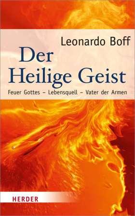 Der Heilige Geist. Feuer Gottes - Lebensquell - Vater der Armen