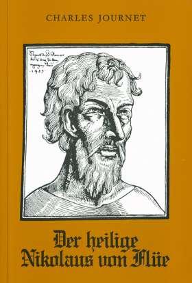 Der heilige Nikolaus von Flüe. Leben - Texte - Erörterungen