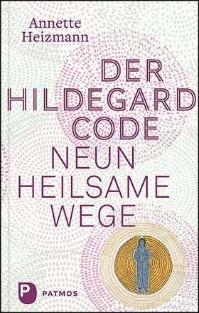 Der Hildegard-Code. Neun heilsame Wege