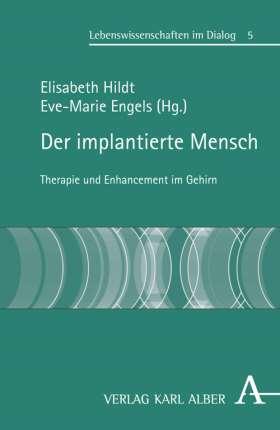 Der implantierte Mensch. Therapie und Enhancement im Gehirn