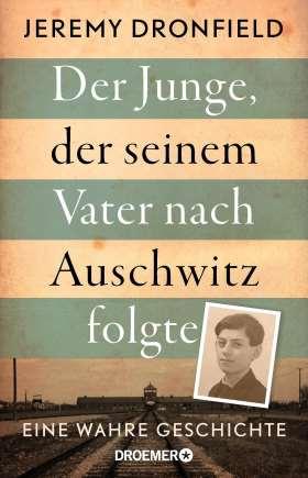 Der Junge, der seinem Vater nach Auschwitz folgte. Eine wahre Geschichte