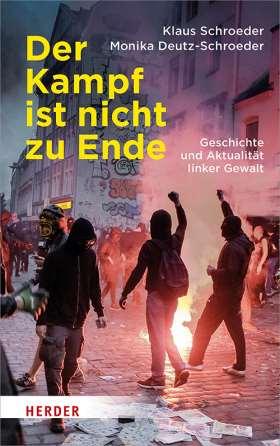 Der Kampf ist nicht zu Ende. Geschichte und Aktualität linker Gewalt